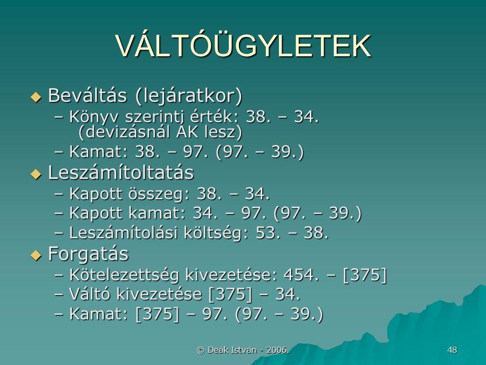 © Deák István - 2006. 48 VÁLTÓÜGYLETEK  Beváltás (lejáratkor) –Könyv szerinti érték: 38.