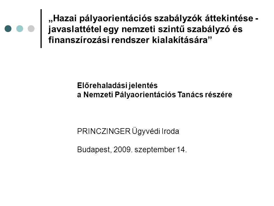 """""""Hazai pályaorientációs szabályzók áttekintése - javaslattétel egy nemzeti szintű szabályzó és finanszírozási rendszer kialakítására"""" Előrehaladási je"""