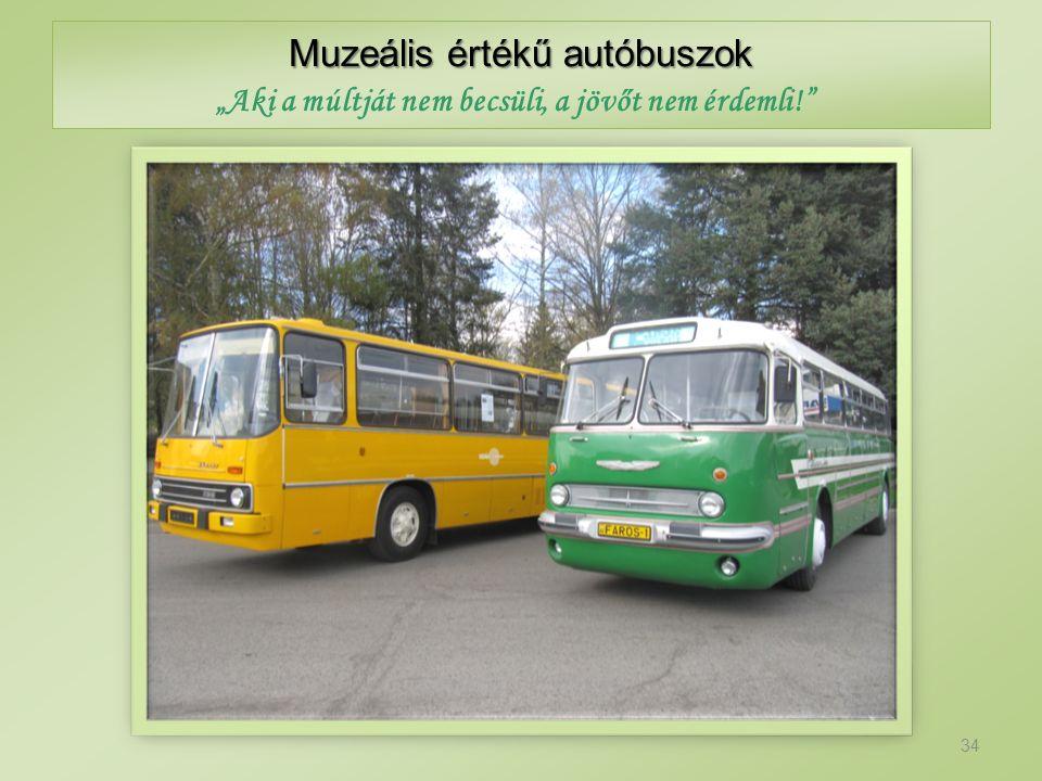 """Muzeális értékű autóbuszok 34 """"Aki a múltját nem becsüli, a jövőt nem érdemli!"""""""