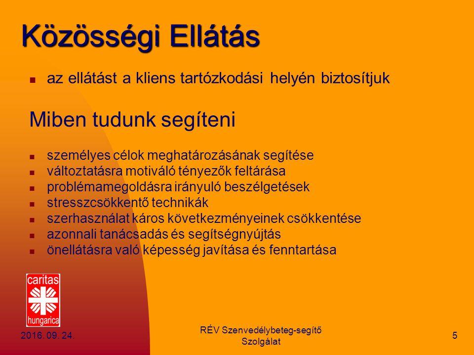 2016. 09. 24. RÉV Szenvedélybeteg-segítő Szolgálat 5 Közösségi Ellátás az ellátást a kliens tartózkodási helyén biztosítjuk Miben tudunk segíteni szem