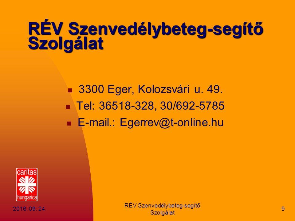 2016. 09. 24. RÉV Szenvedélybeteg-segítő Szolgálat 9 3300 Eger, Kolozsvári u. 49. Tel: 36518-328, 30/692-5785 E-mail.: Egerrev@t-online.hu