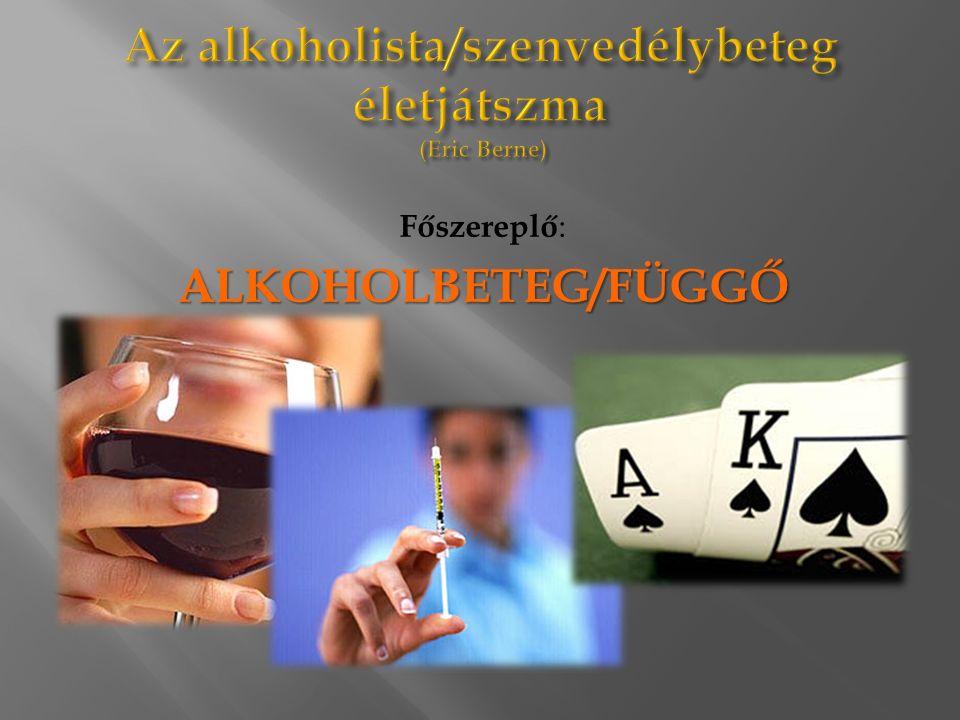 Főszereplő :ALKOHOLBETEG/FÜGGŐ