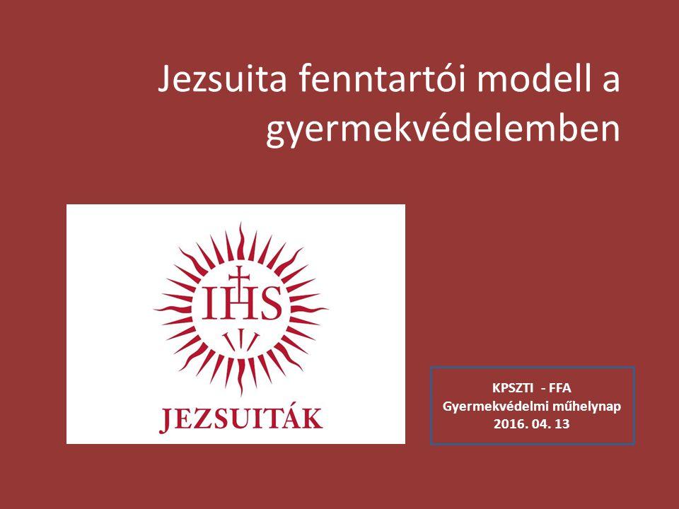 Jezsuita fenntartói modell a gyermekvédelemben KPSZTI - FFA Gyermekvédelmi műhelynap 2016. 04. 13
