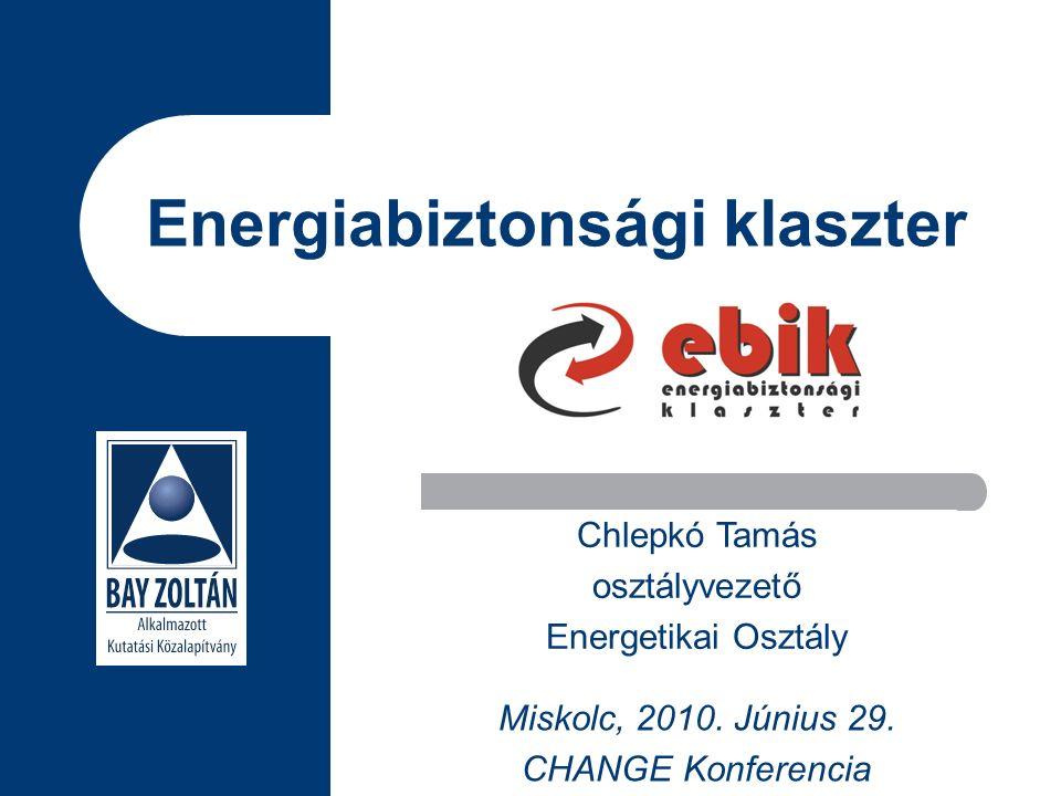 Energiabiztonsági klaszter Chlepkó Tamás osztályvezető Energetikai Osztály Miskolc, 2010.