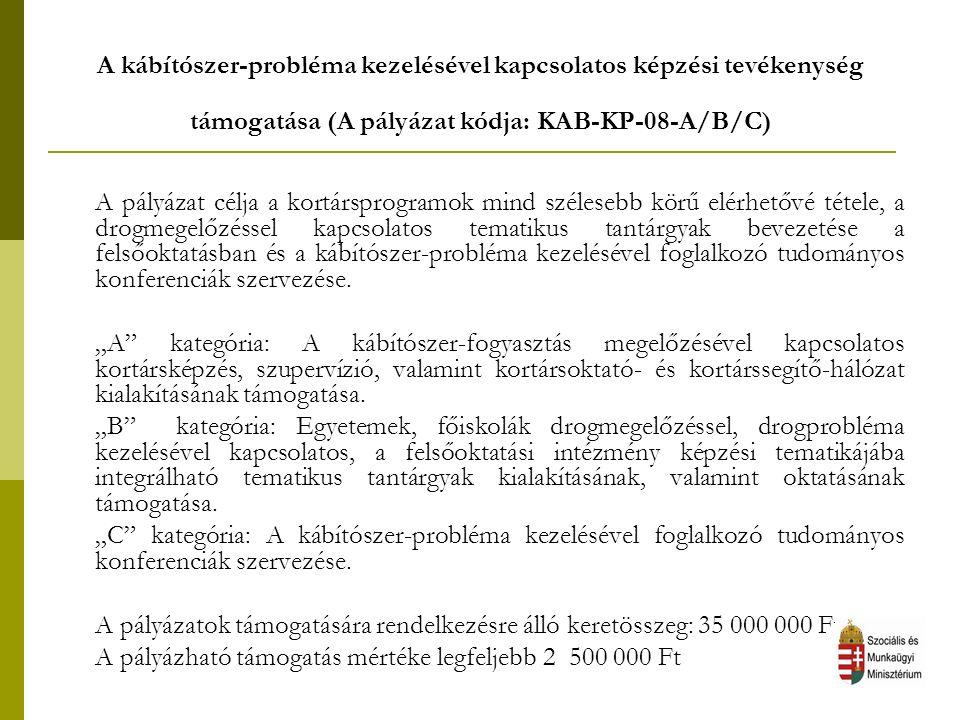 A kábítószer-probléma kezelésével kapcsolatos képzési tevékenység támogatása (A pályázat kódja: KAB-KP-08-A/B/C) A pályázat célja a kortársprogramok mind szélesebb körű elérhetővé tétele, a drogmegelőzéssel kapcsolatos tematikus tantárgyak bevezetése a felsőoktatásban és a kábítószer-probléma kezelésével foglalkozó tudományos konferenciák szervezése.