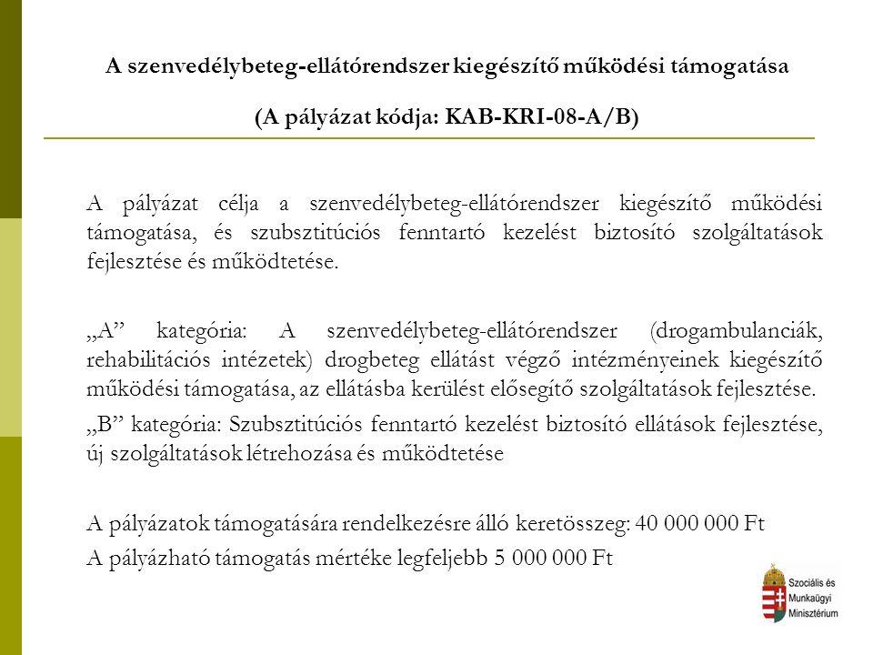 A szenvedélybeteg-ellátórendszer kiegészítő működési támogatása (A pályázat kódja: KAB-KRI-08-A/B) A pályázat célja a szenvedélybeteg-ellátórendszer kiegészítő működési támogatása, és szubsztitúciós fenntartó kezelést biztosító szolgáltatások fejlesztése és működtetése.
