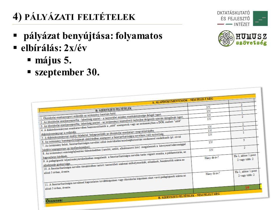 4) PÁLYÁZATI FELTÉTELEK  pályázat benyújtása: folyamatos  elbírálás: 2x/év  május 5.