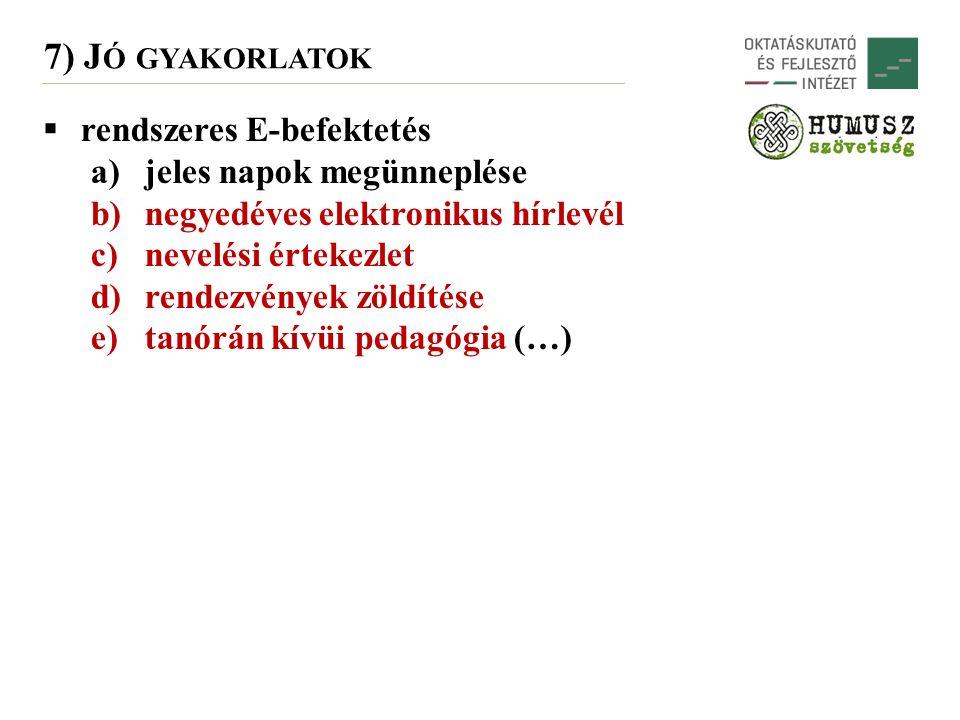 7) J Ó GYAKORLATOK  rendszeres E-befektetés a)jeles napok megünneplése b)negyedéves elektronikus hírlevél c)nevelési értekezlet d)rendezvények zöldítése e)tanórán kívüi pedagógia (…)