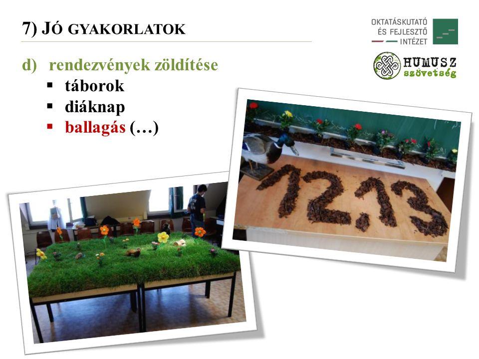 d)rendezvények zöldítése  táborok  diáknap  ballagás (…) 7) J Ó GYAKORLATOK