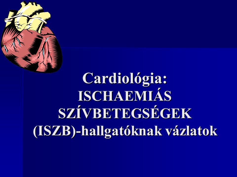 Cardiológia: ISCHAEMIÁS SZÍVBETEGSÉGEK (ISZB)-hallgatóknak vázlatok