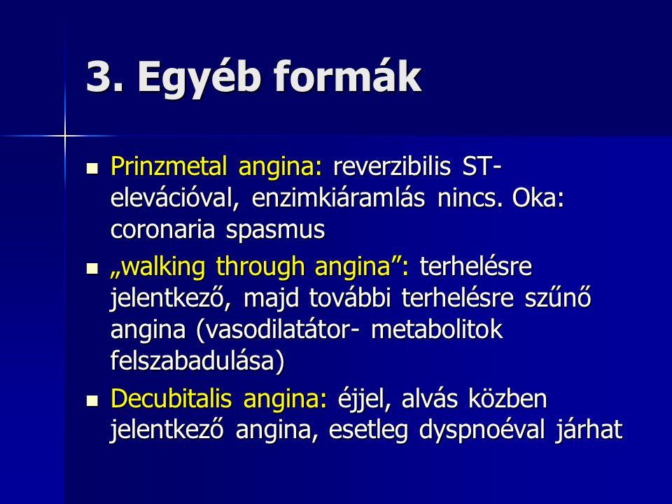 3. Egyéb formák Prinzmetal angina: reverzibilis ST- elevációval, enzimkiáramlás nincs.