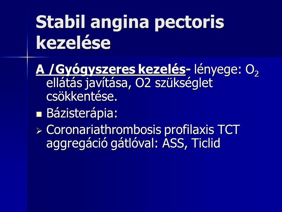 Stabil angina pectoris kezelése A /Gyógyszeres kezelés- lényege: O 2 ellátás javítása, O2 szükséglet csökkentése.