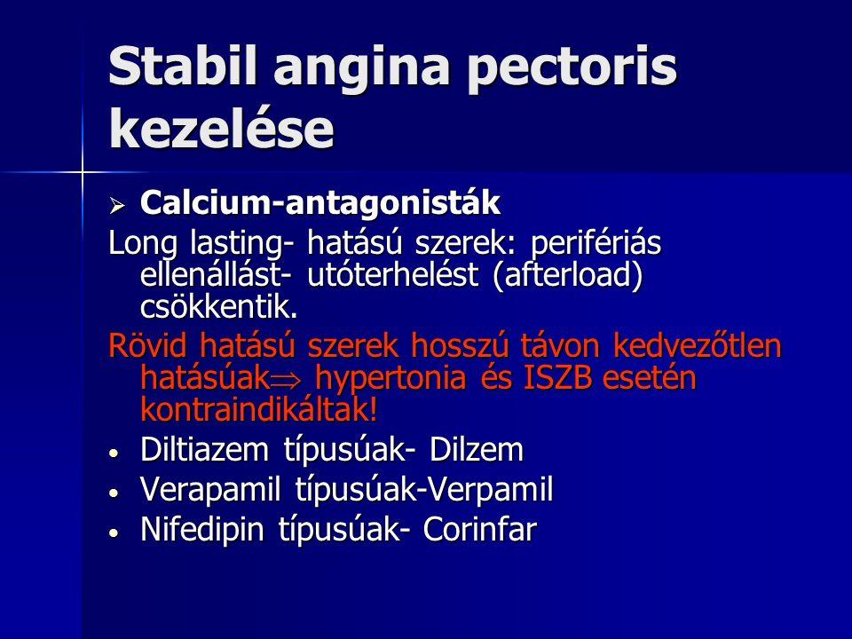 Stabil angina pectoris kezelése  Calcium-antagonisták Long lasting- hatású szerek: perifériás ellenállást- utóterhelést (afterload) csökkentik.