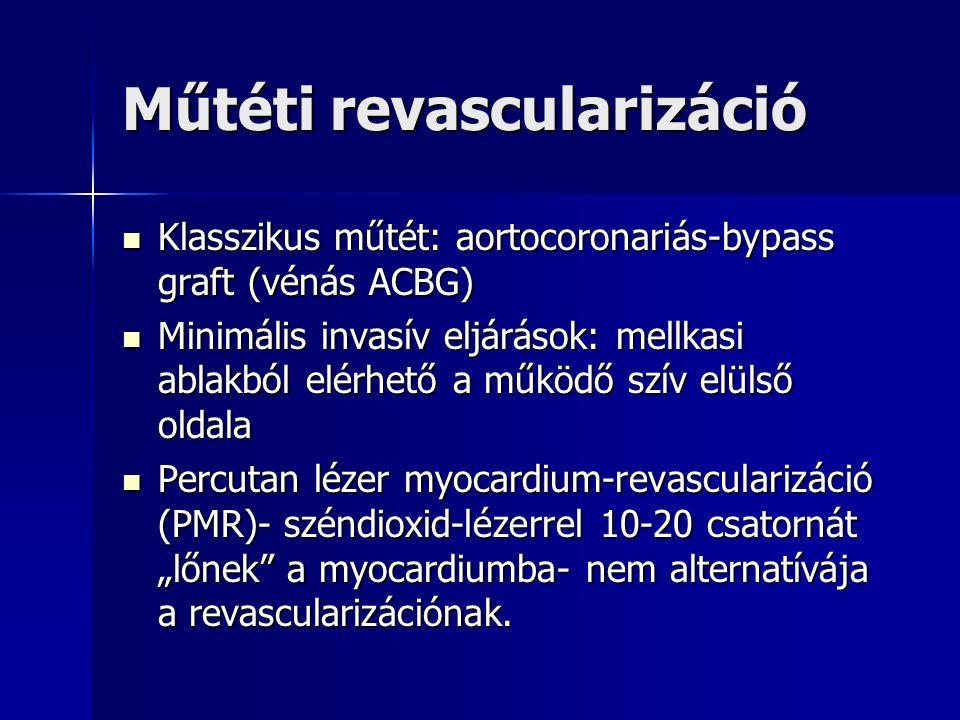 """Műtéti revascularizáció Klasszikus műtét: aortocoronariás-bypass graft (vénás ACBG) Klasszikus műtét: aortocoronariás-bypass graft (vénás ACBG) Minimális invasív eljárások: mellkasi ablakból elérhető a működő szív elülső oldala Minimális invasív eljárások: mellkasi ablakból elérhető a működő szív elülső oldala Percutan lézer myocardium-revascularizáció (PMR)- széndioxid-lézerrel 10-20 csatornát """"lőnek a myocardiumba- nem alternatívája a revascularizációnak."""