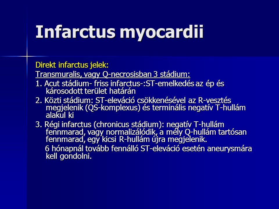 Infarctus myocardii Direkt infarctus jelek: Transmuralis, vagy Q-necrosisban 3 stádium: 1.