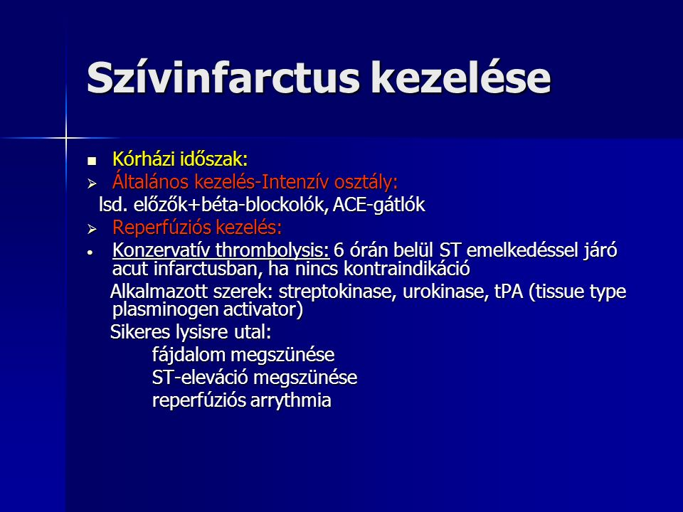 Szívinfarctus kezelése Kórházi időszak: Kórházi időszak:  Általános kezelés-Intenzív osztály: lsd.