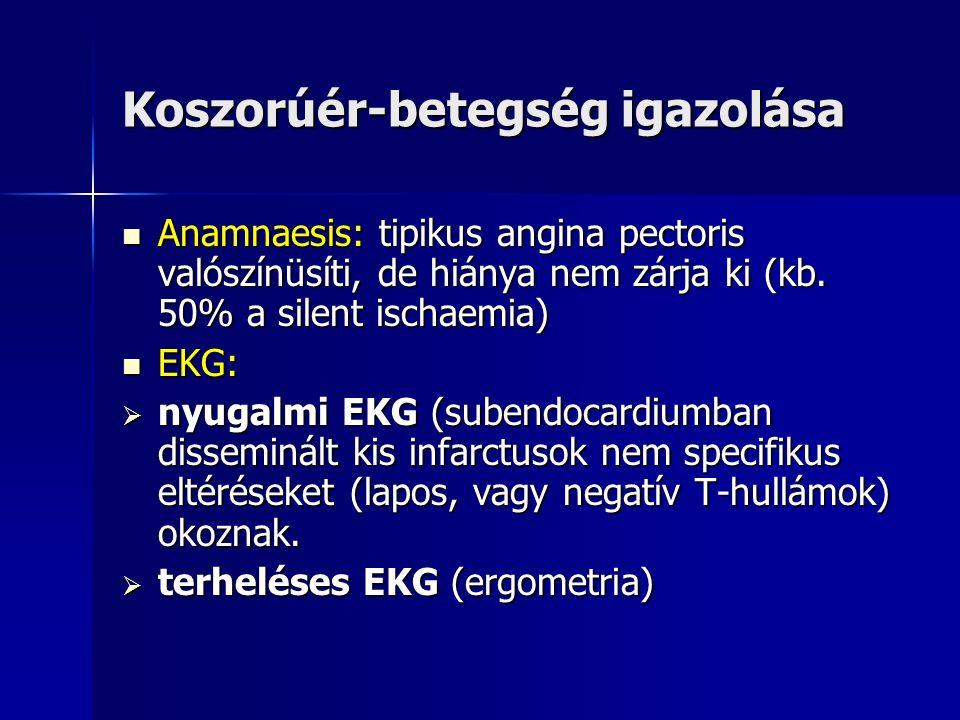 Koszorúér-betegség igazolása Anamnaesis: tipikus angina pectoris valószínüsíti, de hiánya nem zárja ki (kb.
