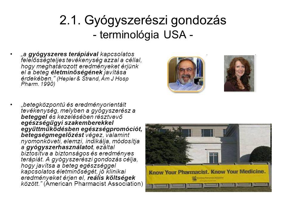 """2.1. Gyógyszerészi gondozás - terminológia USA - """"a gyógyszeres terápiával kapcsolatos felelősségteljes tevékenység azzal a céllal, hogy meghatározott"""