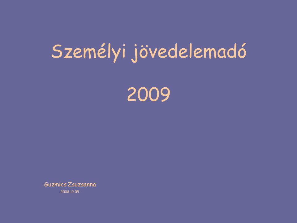 Személyi jövedelemadó 2009 Guzmics Zsuzsanna 2008.12.05.