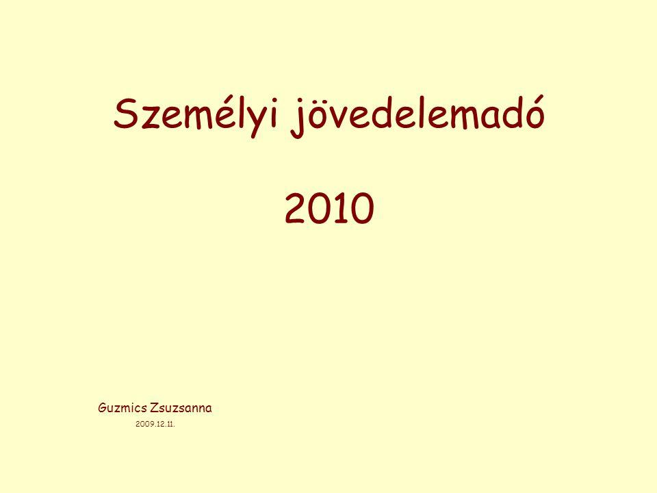 Személyi jövedelemadó 2010 Guzmics Zsuzsanna 2009.12.11.
