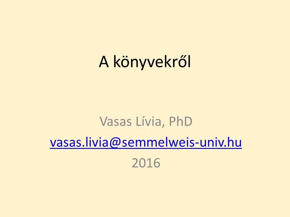 A könyvekről Vasas Lívia, PhD vasas.livia@semmelweis-univ.hu 2016