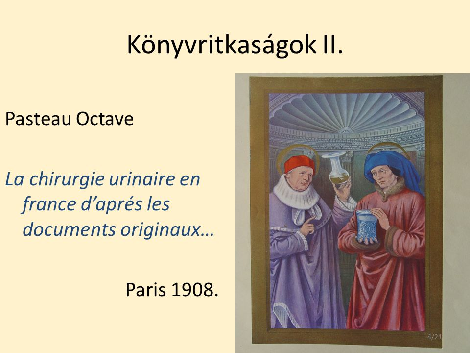 Könyvritkaságok II. Pasteau Octave La chirurgie urinaire en france d'aprés les documents originaux… Paris 1908. 4/21