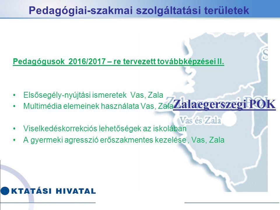 Pedagógiai-szakmai szolgáltatási területek Pedagógusok 2016/2017 – re tervezett továbbképzései II.