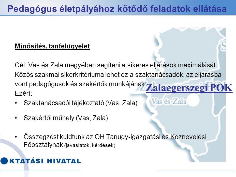 Pedagógus életpályához kötődő feladatok ellátása Zalaegerszegi POK Minősítés, tanfelügyelet Cél: Vas és Zala megyében segíteni a sikeres eljárások maximálását.