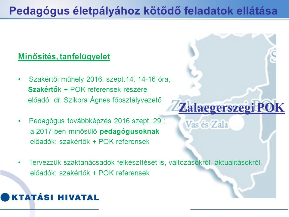 Pedagógus életpályához kötődő feladatok ellátása Zalaegerszegi POK Minősítés, tanfelügyelet Szakértői műhely 2016.