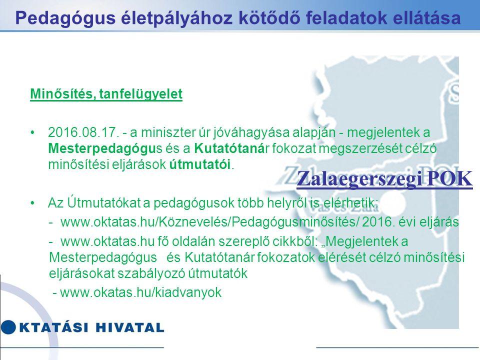 Pedagógus életpályához kötődő feladatok ellátása Zalaegerszegi POK Minősítés, tanfelügyelet 2016.08.17.