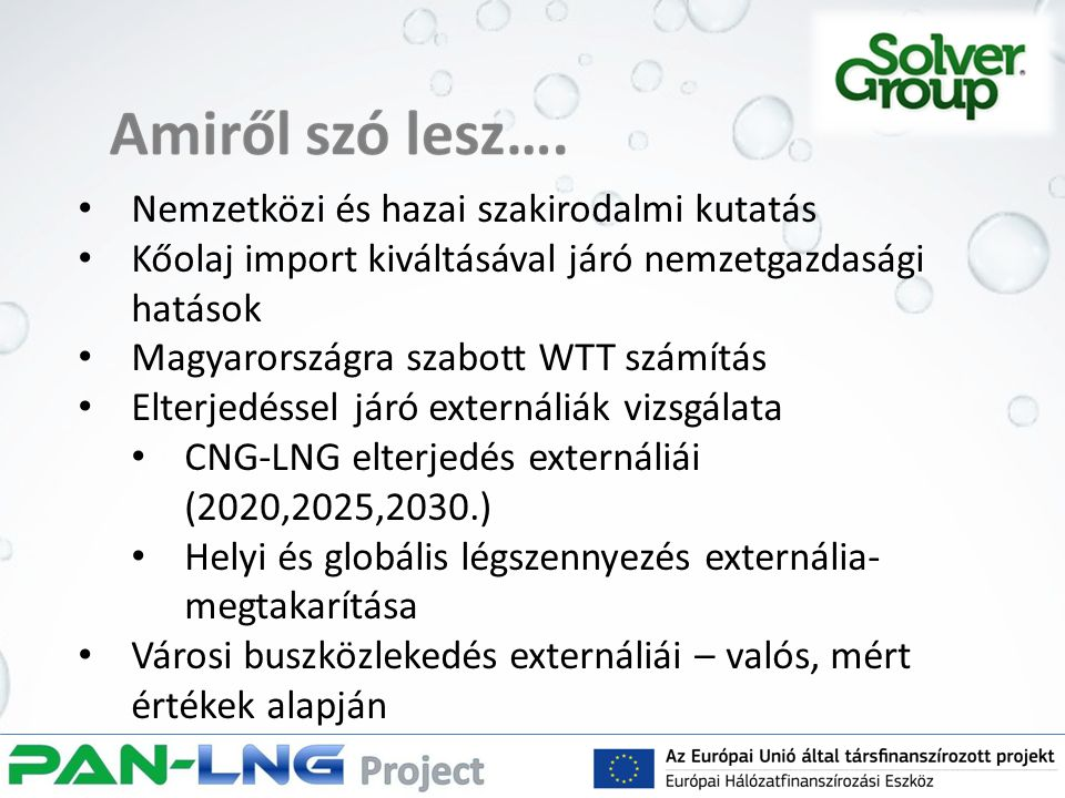 Nemzetközi és hazai szakirodalmi kutatás Kőolaj import kiváltásával járó nemzetgazdasági hatások Magyarországra szabott WTT számítás Elterjedéssel járó externáliák vizsgálata CNG-LNG elterjedés externáliái (2020,2025,2030.) Helyi és globális légszennyezés externália- megtakarítása Városi buszközlekedés externáliái – valós, mért értékek alapján