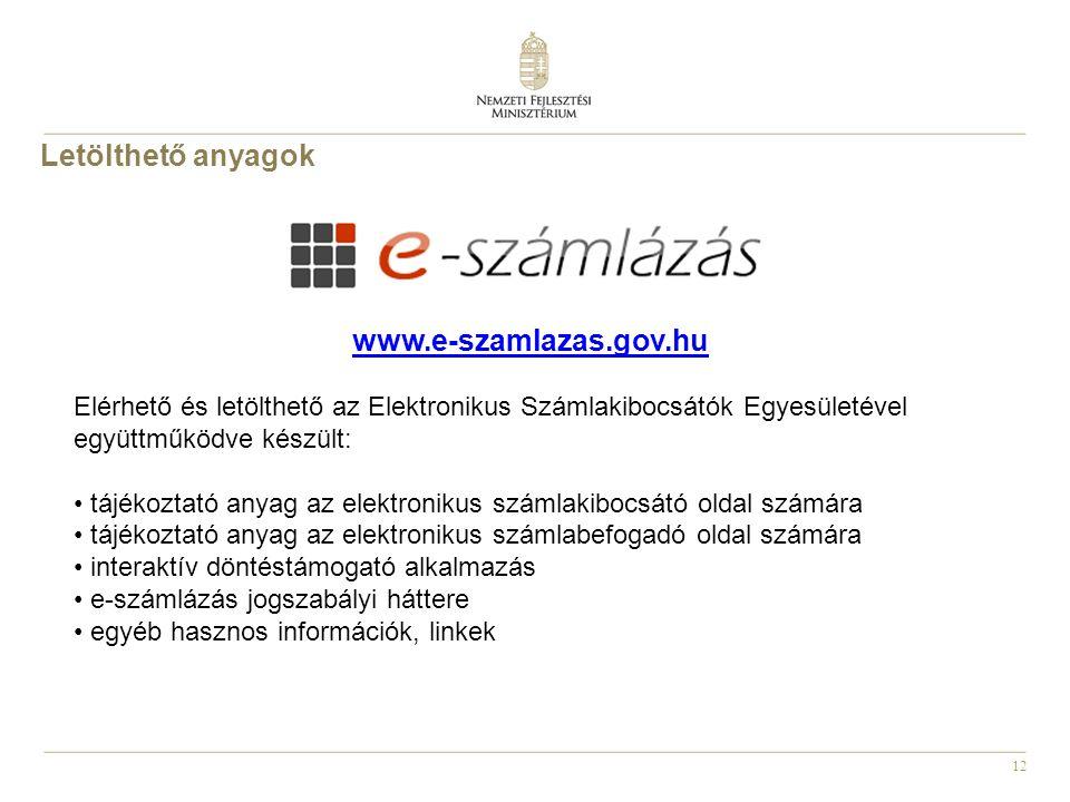 12 www.e-szamlazas.gov.hu Elérhető és letölthető az Elektronikus Számlakibocsátók Egyesületével együttműködve készült: tájékoztató anyag az elektronikus számlakibocsátó oldal számára tájékoztató anyag az elektronikus számlabefogadó oldal számára interaktív döntéstámogató alkalmazás e-számlázás jogszabályi háttere egyéb hasznos információk, linkek Letölthető anyagok