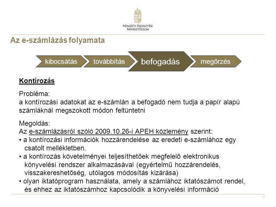 7 Kontírozás Probléma: a kontírozási adatokat az e-számlán a befogadó nem tudja a papír alapú számláknál megszokott módon feltüntetni Megoldás: Az e-számlázásról szóló 2009.10.26-i APEH közlemény szerint: a kontírozási információk hozzárendelése az eredeti e-számlához egy csatolt mellékletben.