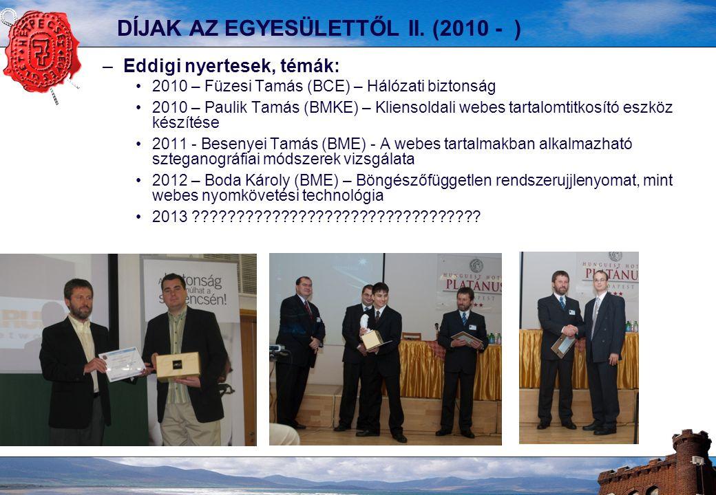 DÍJAK AZ EGYESÜLETTŐL II. (2010 - ) –Eddigi nyertesek, témák: 2010 – Füzesi Tamás (BCE) – Hálózati biztonság 2010 – Paulik Tamás (BMKE) – Kliensoldali