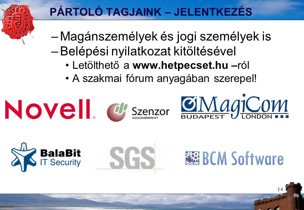 PÁRTOLÓ TAGJAINK – JELENTKEZÉS –Magánszemélyek és jogi személyek is –Belépési nyilatkozat kitöltésével Letölthető a www.hetpecset.hu –ról A szakmai fórum anyagában szerepel.