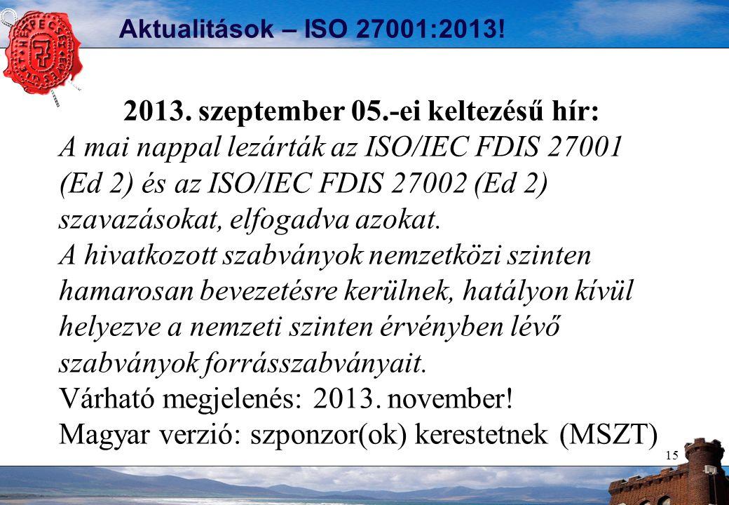 Aktualitások – ISO 27001:2013! 15 2013. szeptember 05.-ei keltezésű hír: A mai nappal lezárták az ISO/IEC FDIS 27001 (Ed 2) és az ISO/IEC FDIS 27002 (