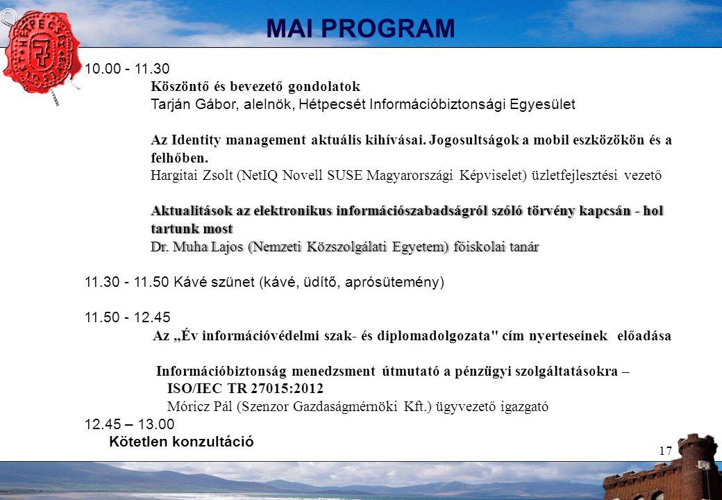 17 MAI PROGRAM 10.00 - 11.30 Köszöntő és bevezető gondolatok Tarján Gábor, alelnök, Hétpecsét Információbiztonsági Egyesület Az Identity management aktuális kihívásai.