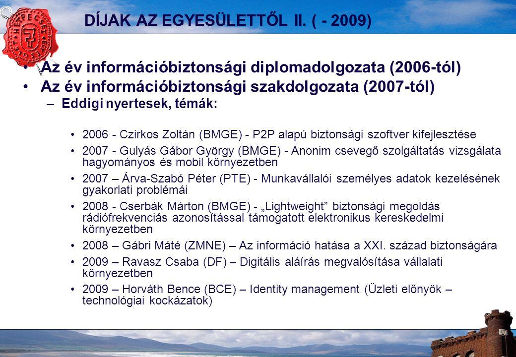 DÍJAK AZ EGYESÜLETTŐL II. ( - 2009) Az év információbiztonsági diplomadolgozata (2006-tól) Az év információbiztonsági szakdolgozata (2007-tól) –Eddigi