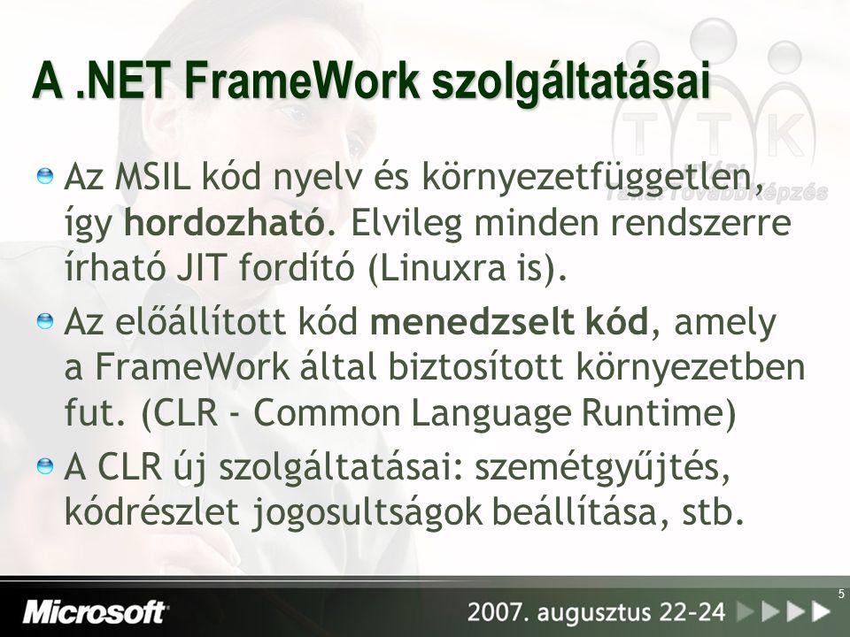 5 A.NET FrameWork szolgáltatásai Az MSIL kód nyelv és környezetfüggetlen, így hordozható.