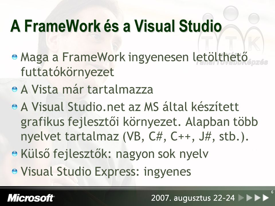 6 A FrameWork és a Visual Studio Maga a FrameWork ingyenesen letölthető futtatókörnyezet A Vista már tartalmazza A Visual Studio.net az MS által készített grafikus fejlesztői környezet.