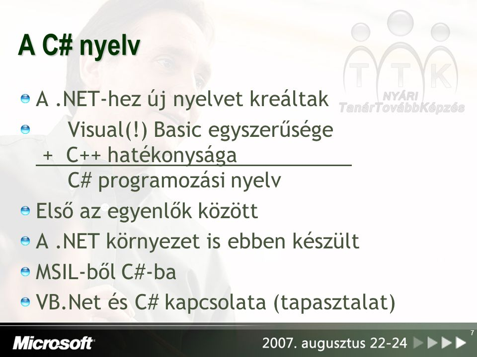 7 A C# nyelv A.NET-hez új nyelvet kreáltak Visual(!) Basic egyszerűsége + C++ hatékonysága C# programozási nyelv Első az egyenlők között A.NET környezet is ebben készült MSIL-ből C#-ba VB.Net és C# kapcsolata (tapasztalat)