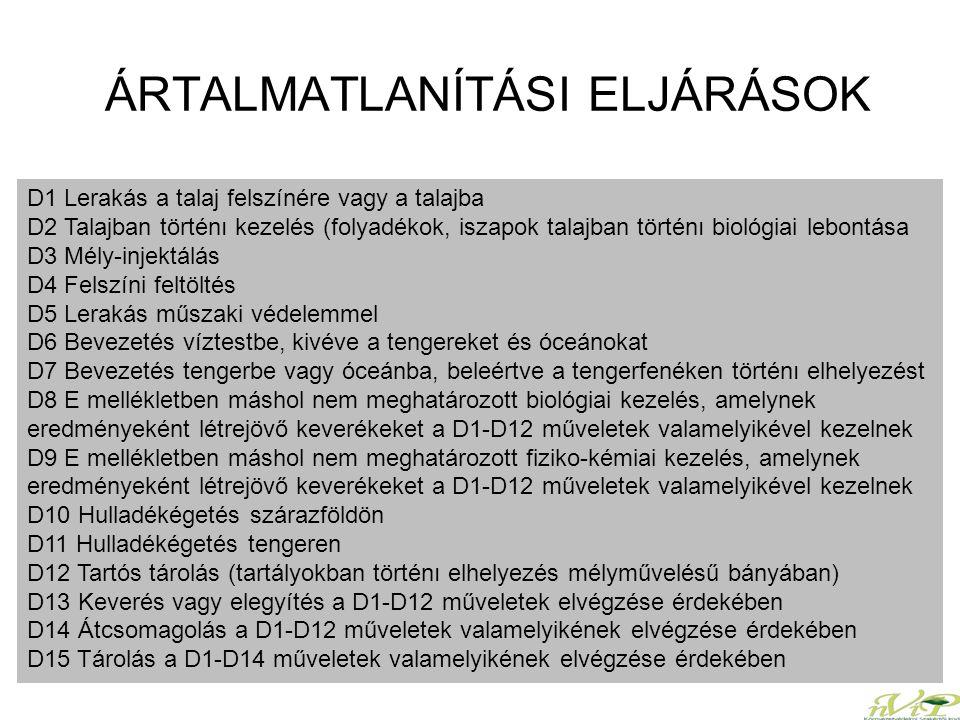 ÁRTALMATLANÍTÁSI ELJÁRÁSOK D1 Lerakás a talaj felszínére vagy a talajba D2 Talajban történı kezelés (folyadékok, iszapok talajban történı biológiai le