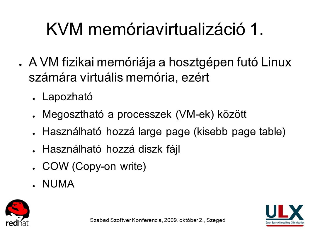 Szabad Szoftver Konferencia, 2009. október 2., Szeged KVM memóriavirtualizáció 1. ● A VM fizikai memóriája a hosztgépen futó Linux számára virtuális m