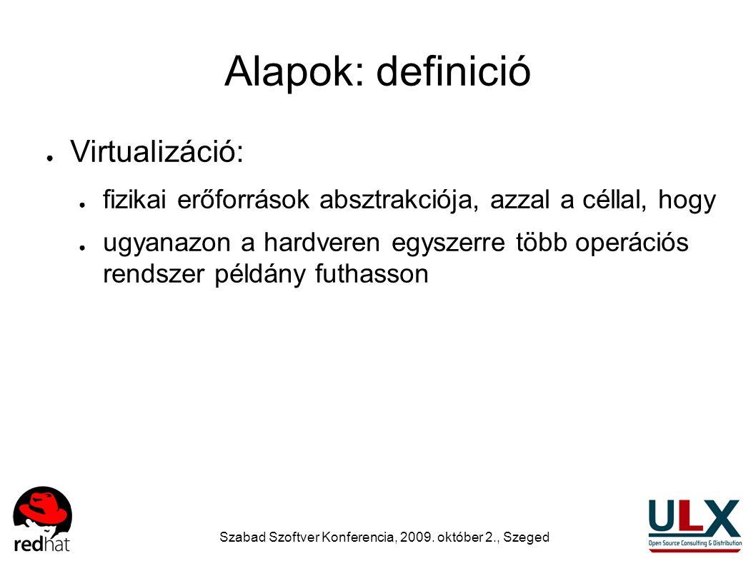 Szabad Szoftver Konferencia, 2009. október 2., Szeged Alapok: definició ● Virtualizáció: ● fizikai erőforrások absztrakciója, azzal a céllal, hogy ● u