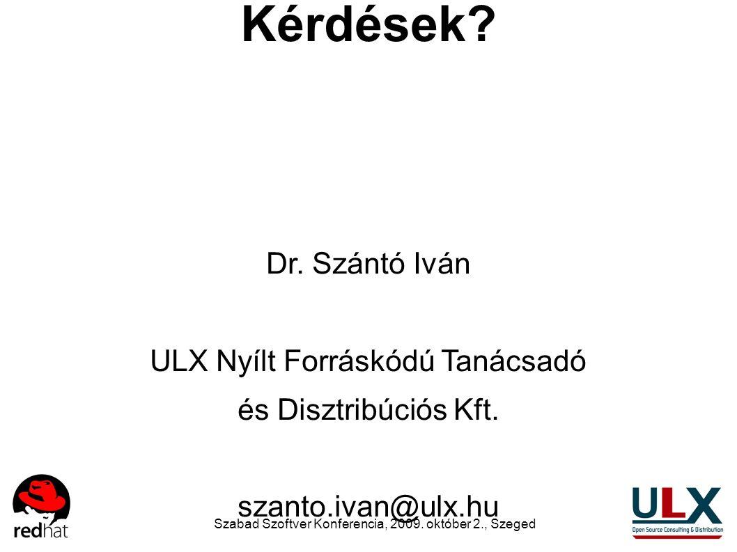 Szabad Szoftver Konferencia, 2009. október 2., Szeged Kérdések? Dr. Szántó Iván ULX Nyílt Forráskódú Tanácsadó és Disztribúciós Kft. szanto.ivan@ulx.h