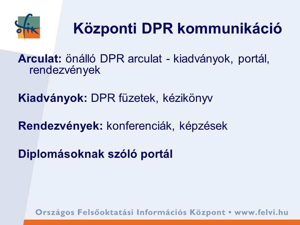 Központi DPR kommunikáció Arculat: önálló DPR arculat - kiadványok, portál, rendezvények Kiadványok: DPR füzetek, kézikönyv Rendezvények: konferenciák, képzések Diplomásoknak szóló portál