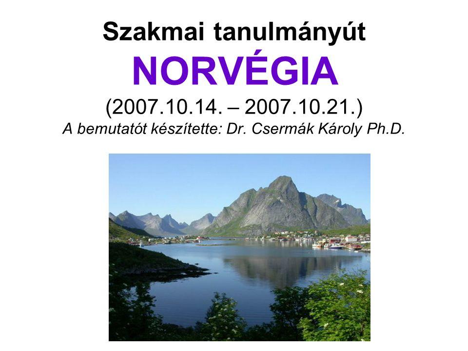 Szakmai tanulmányút NORVÉGIA (2007.10.14. – 2007.10.21.) A bemutatót készítette: Dr.