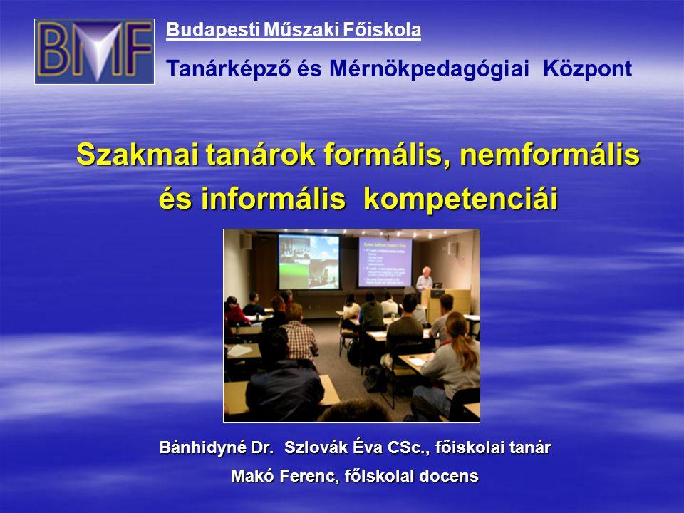 Szakmai tanárok formális, nemformális és informális kompetenciái Bánhidyné Dr.