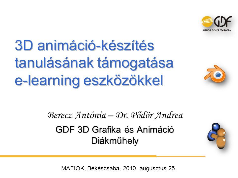 MAFIOK, Békéscsaba, 2010. augusztus 25. 3D animáció-készítés tanulásának támogatása e-learning eszközökkel Berecz Antónia – Dr. Pődör Andrea GDF 3D Gr