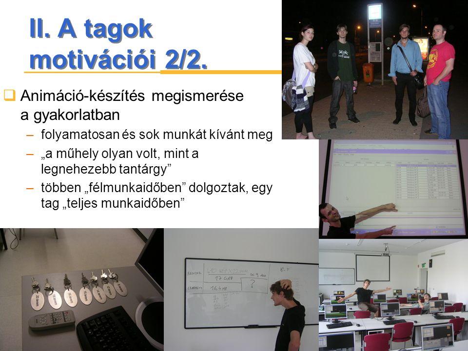 """II. A tagok motivációi 2/2.  Animáció-készítés megismerése a gyakorlatban –folyamatosan és sok munkát kívánt meg –""""a műhely olyan volt, mint a legneh"""